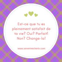 Est-ce que tu es pleinement satisfait de ta vie- Oui- Parfait! Non- Change-la!A